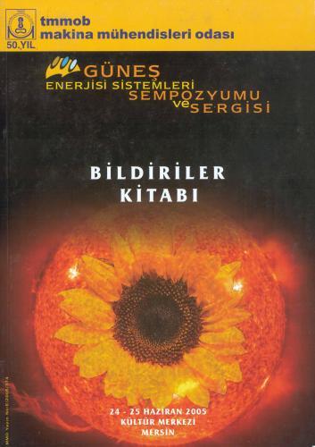 GÜNEŞ ENERJİSİ SİSTEMLERİ SEMPOZYUMU VE SERGİSİ 2005 BİLDİRİLER KİTABI